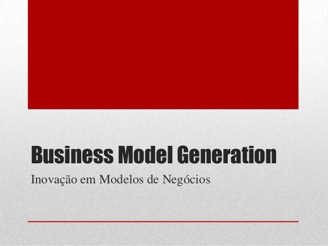 Business Model GenerationInovação em Modelos de Negócios
