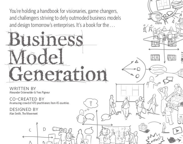 Business Model Generation is a practical,inspiring handbook for anyone striving to improve              Disruptive new bus...