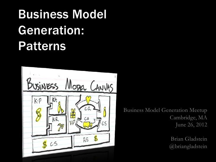 Business ModelGeneration:Patterns                 Business Model Generation Meetup                                  Cambri...