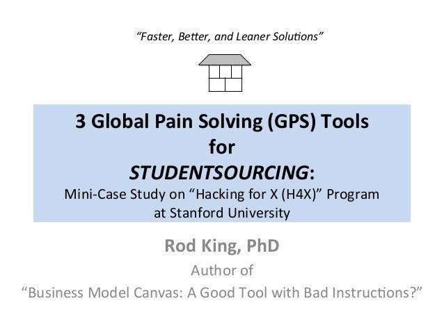 "3GlobalPainSolving(GPS)Tools for STUDENTSOURCING: Mini-CaseStudyon""HackingforX(H4X)""Program atStanfordUn..."