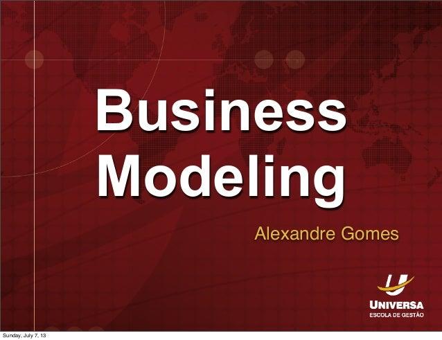 Business Modeling Alexandre Gomes Sunday, July 7, 13