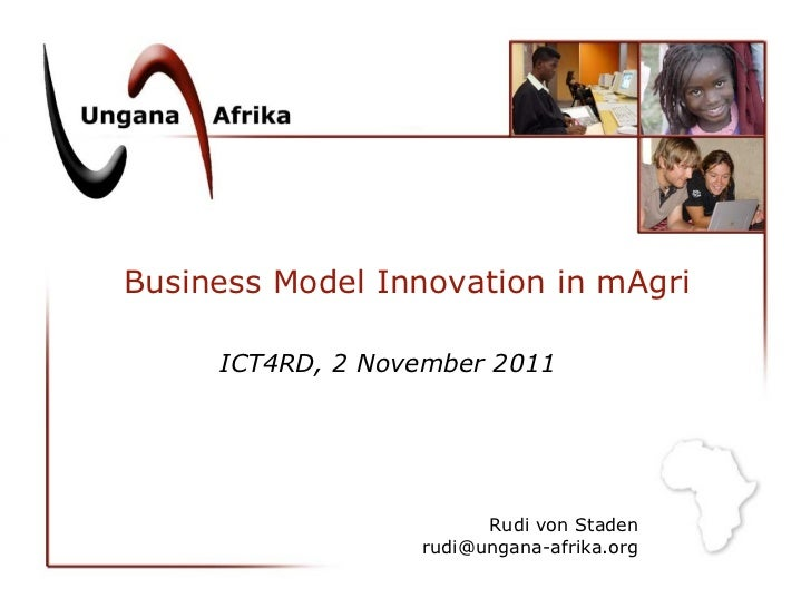 Business Model Innovation in mAgri ICT4RD, 2 November 2011 Rudi von Staden [email_address]