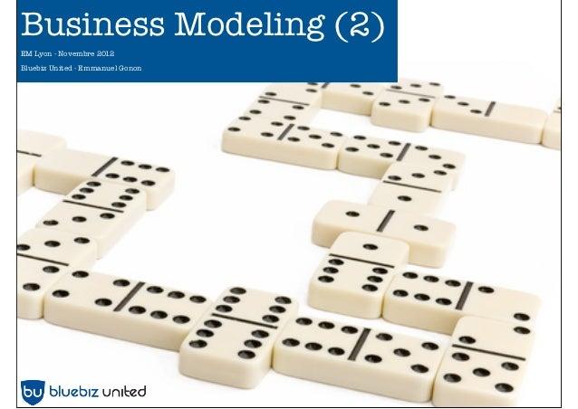 Business Modeling (2)EM Lyon - Novembre 2012Bluebiz United - Emmanuel Gonon