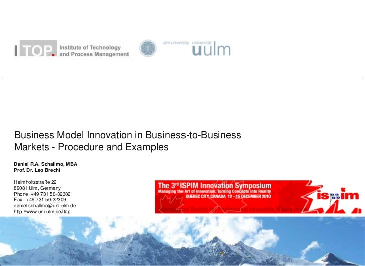 Business Model Innovation in Business-to-BusinessMarkets - Procedure and ExamplesDaniel R.A. Schallmo, MBAProf. Dr. Leo Br...