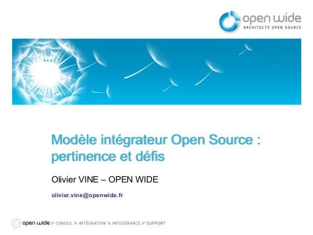 Modèle intégrateur Open Source : pertinence et défis Olivier VINE – OPEN WIDE olivier.vine@openwide.fr