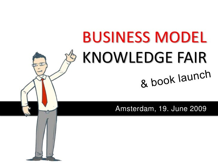 BUSINESS MODEL KNOWLEDGE FAIR     Amsterdam, 19. June 2009