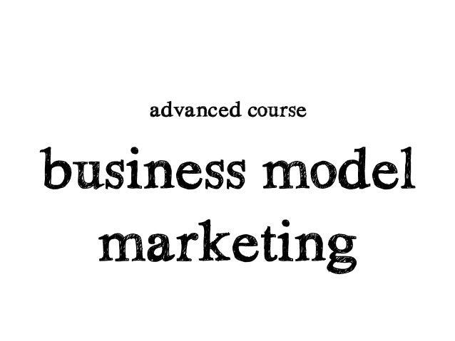 advanced coursebusiness model  marketing