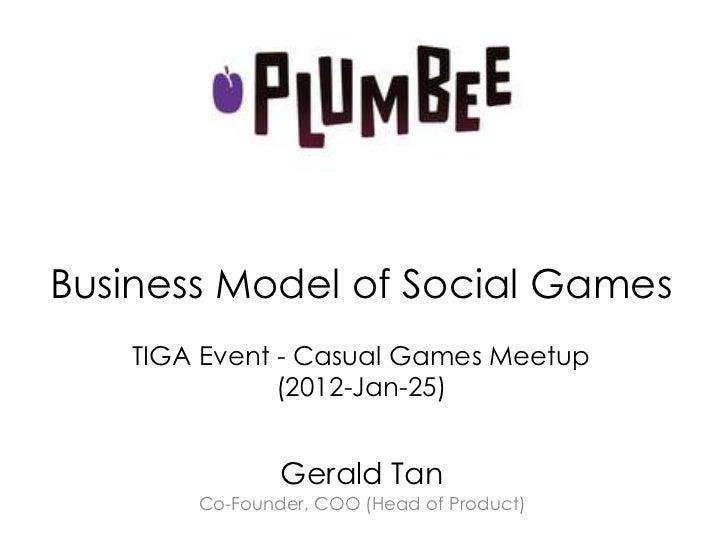 Business Model of Social Games   TIGA Event - Casual Games Meetup              (2012-Jan-25)               Gerald Tan     ...