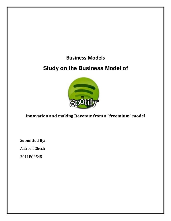 "Business Models             Study on the Business Model of  Innovation and making Revenue from a ""freemium"" modelSubmitted..."