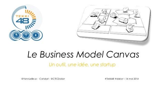 Un outil, une idée, une startup @YannLeBeux - Catalyst - @CTICDakar Le Business Model Canvas #Tekki48 #dakar – 14 mai 2014