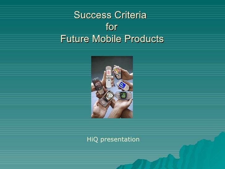 Success Criteria  for  Future Mobile Products   HiQ presentation