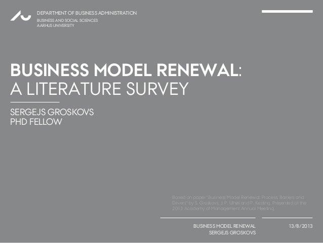 SERGEJS GROSKOVS PHD FELLOW DEPARTMENT OF BUSINESS ADMINISTRATION BUSINESS MODEL RENEWAL SERGEJS GROSKOVS 13/8/2013 BUSINE...
