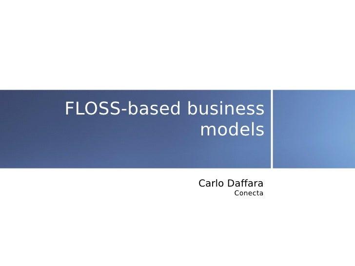 FLOSS-based business              models               Carlo Daffara                     Conecta