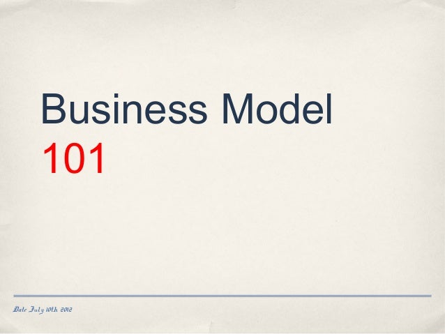 Business Model        101Date July 10th 2012