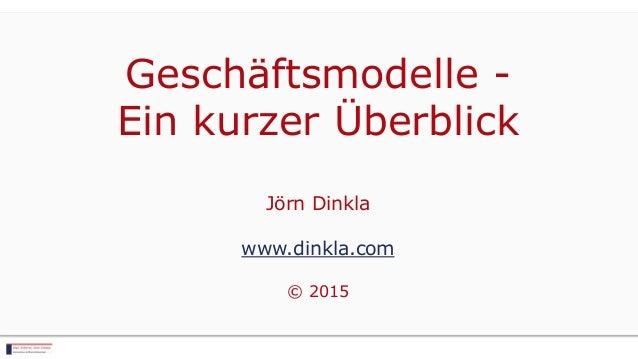 Geschäftsmodelle - Ein kurzer Überblick Jörn Dinkla www.dinkla.com © 2015