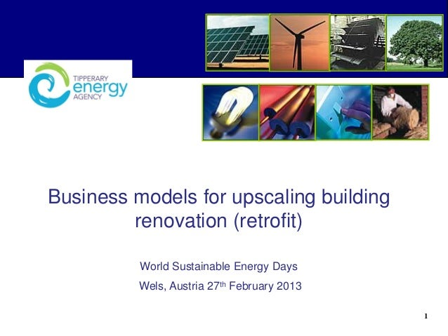 Business models for upscaling building renovation (retrofit) World Sustainable Energy Days Wels, Austria 27th February 201...
