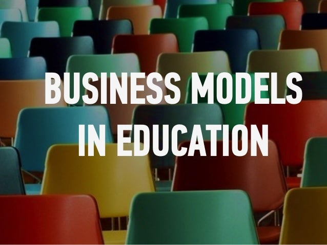 BUSINESS MODELS IN EDUCATION