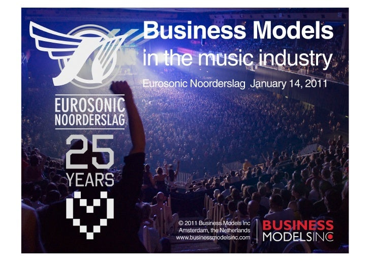 Business	  Models	  in	  the	  Music	  Industry	         Eurosonic	  Noorderslag	              January	  14th,	  2011