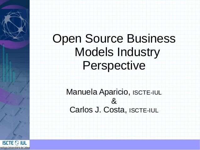 Open Source Business   Models Industry    Perspective  Manuela Aparicio, ISCTE-IUL              &   Carlos J. Costa, ISCTE...