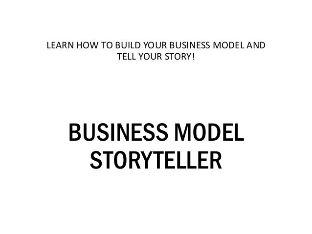 LEARN HOW TO BUILD YOUR BUSINESS MODEL AND TELL YOUR STORY!  BUSINESS MODEL STORYTELLER