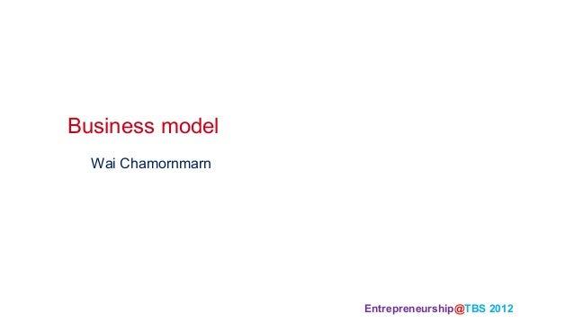 Business model  Wai Chamornmarn                    Entrepreneurship@TBS 2012