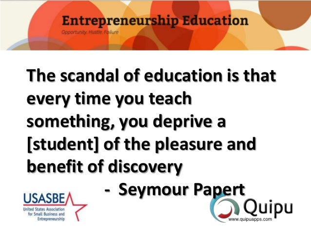 The scandal of education is that every time you teach something, you deprive a [student] of the pleasure and benefit of di...
