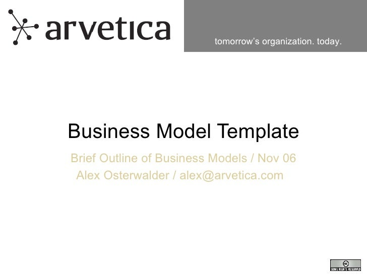 Business Model Template Brief Outline of Business Models / Nov 06 Alex Osterwalder / alex@arvetica.com