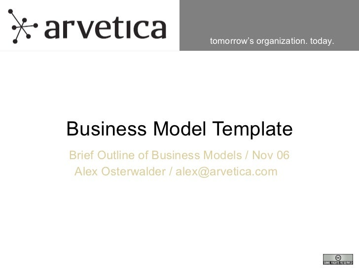 Business Model Template Brief Outline of Business Models / Nov 06 Alex Osterwalder / alex@arvetica.com