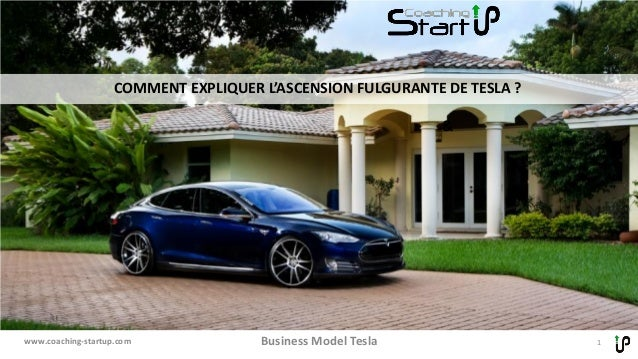 Business Model Tesla 1www.coaching-startup.com COMMENT EXPLIQUER L'ASCENSION FULGURANTE DE TESLA ? &