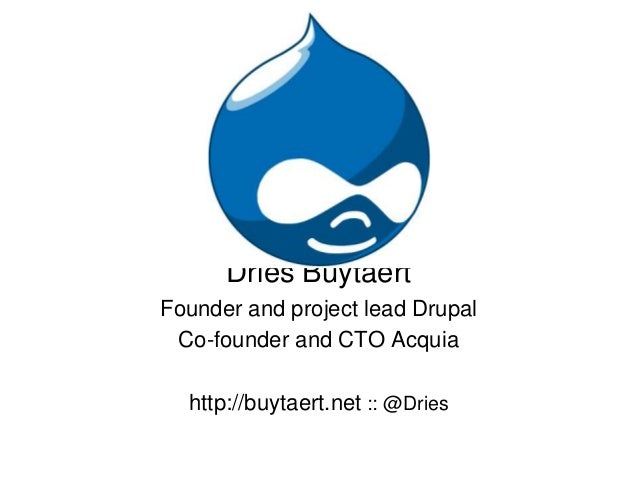 Dries BuytaertFounder and project lead Drupal Co-founder and CTO Acquia  http://buytaert.net :: @Dries