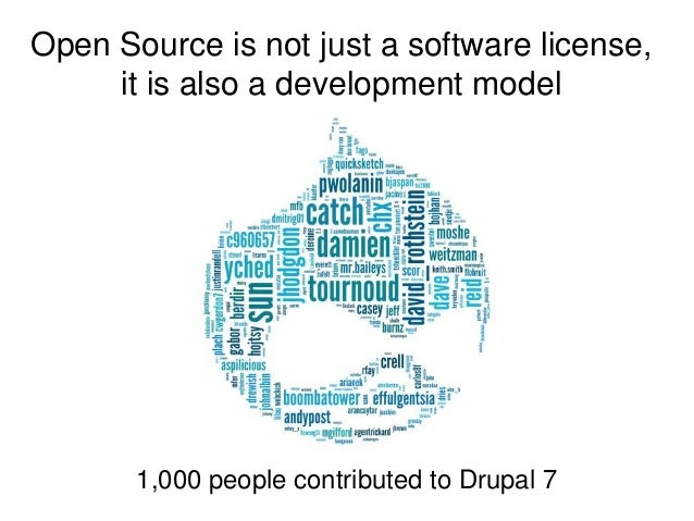 Open Source is not just a software license,     it is also a development model       1,000 people contributed to Drupal 7