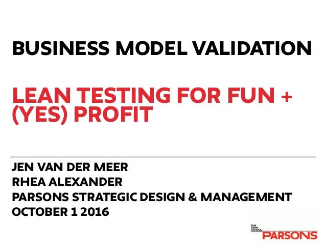 LEAN TESTING FOR FUN + (YES) PROFIT JEN VAN DER MEER RHEA ALEXANDER PARSONS STRATEGIC DESIGN & MANAGEMENT OCTOBER 1 2016 B...