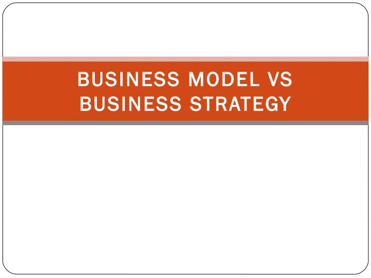 BUSINESS MODEL VS BUSINESS STRATEGY