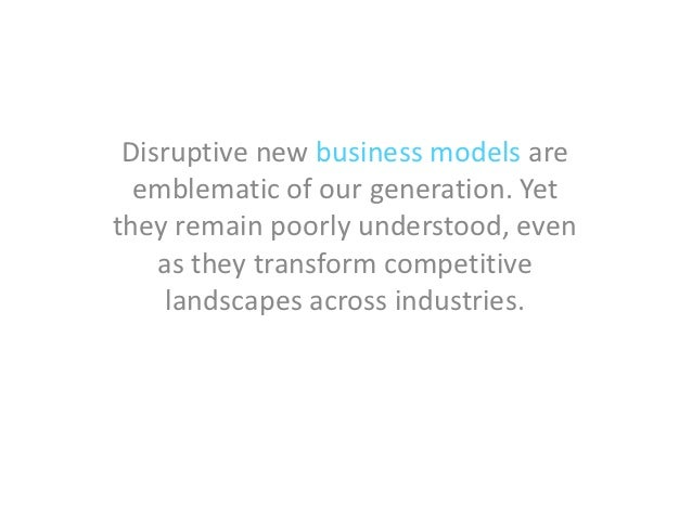 Disruptive new business models are  emblematic of our generation. Yetthey remain poorly understood, even    as they transf...