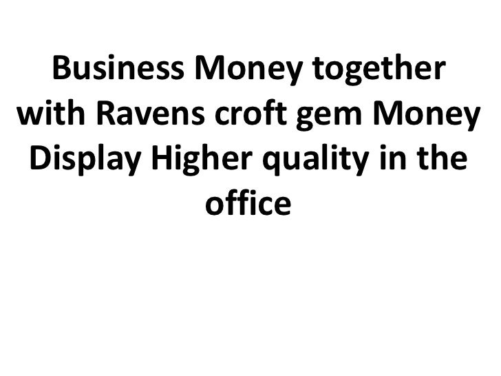 Business Money togetherwith Ravens croft gem MoneyDisplay Higher quality in the           office