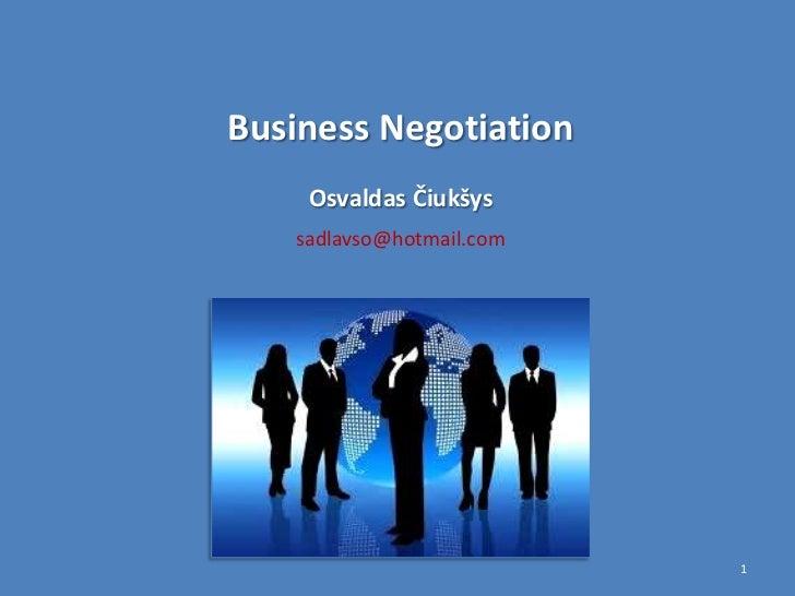 Business Negotiation    Osvaldas Čiukšys   sadlavso@hotmail.com                          1