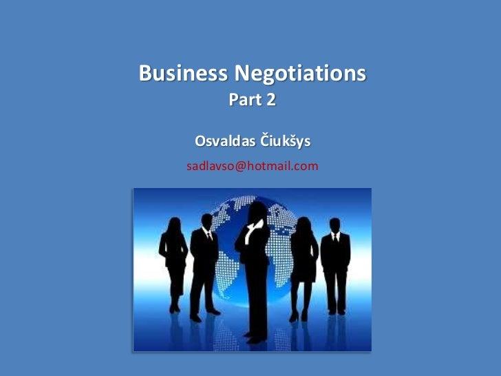 Business Negotiations          Part 2     Osvaldas Čiukšys    sadlavso@hotmail.com