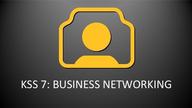 KSS 7: BUSINESS NETWORKING