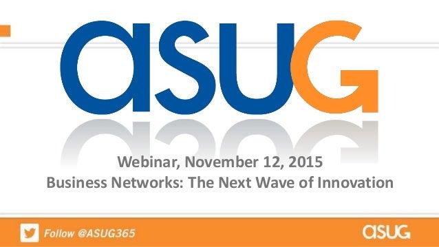 Webinar, November 12, 2015 Business Networks: The Next Wave of Innovation