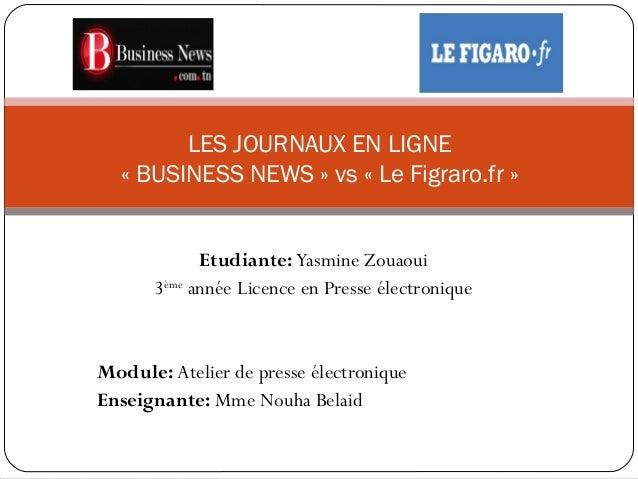 Etudiante: Yasmine Zouaoui 3ème année Licence en Presse électronique Module: Atelier de presse électronique Enseignante: M...