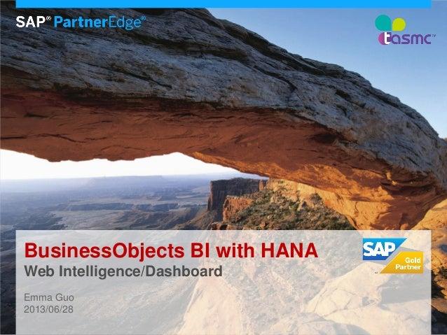 BusinessObjects BI with HANA Web Intelligence/Dashboard Emma Guo 2013/06/28