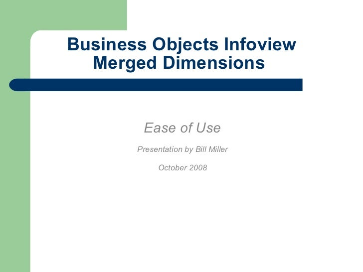 Business Objects Infoview Merged Dimensions  Ease of Use Presentation by Bill Miller October 2008