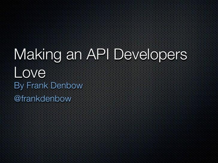Making an API DevelopersLoveBy Frank Denbow@frankdenbow