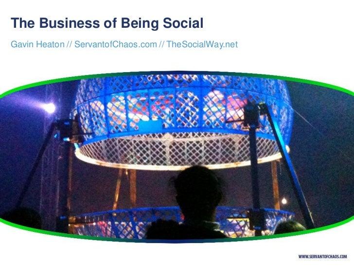 The Business of Being SocialGavin Heaton // ServantofChaos.com // TheSocialWay.net