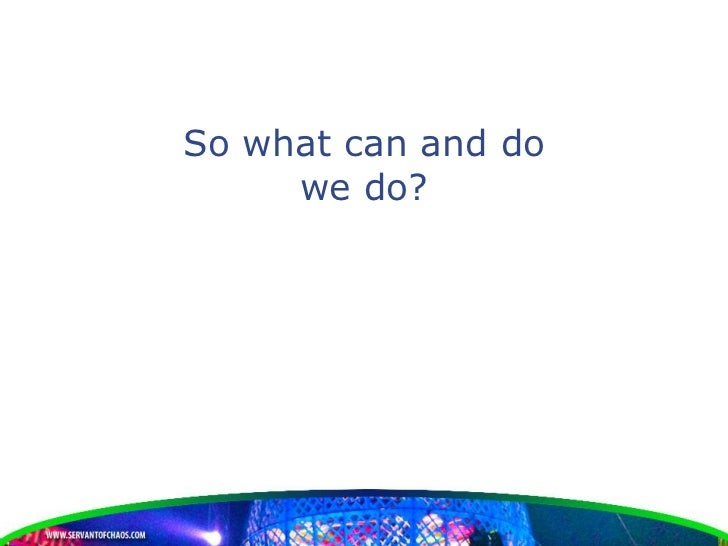 So what can and do     we do?