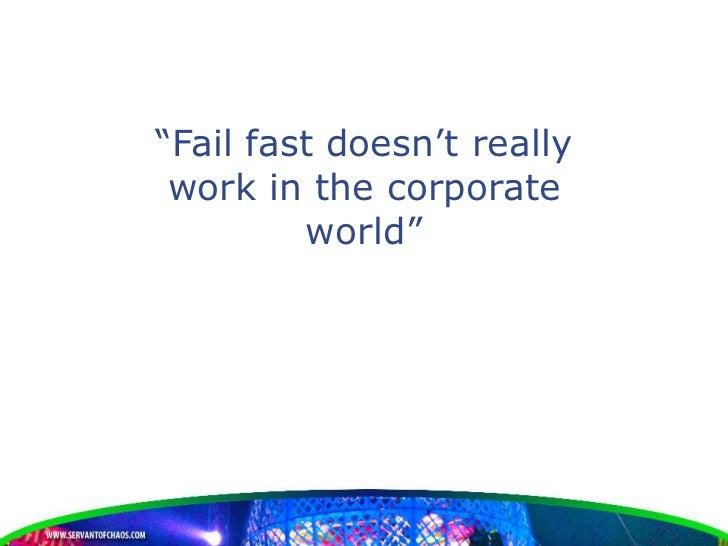 """""""Fail fast doesn't really work in the corporate         world"""""""