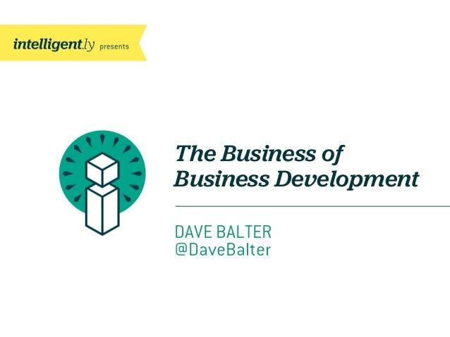The Business ofBusiness DevelopmentDAVE BALTER@DaveBalter