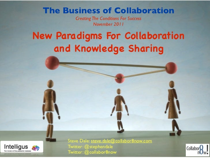 The Business of Collaboration          Creating The Conditions For Success                    November 2011New Paradigms F...
