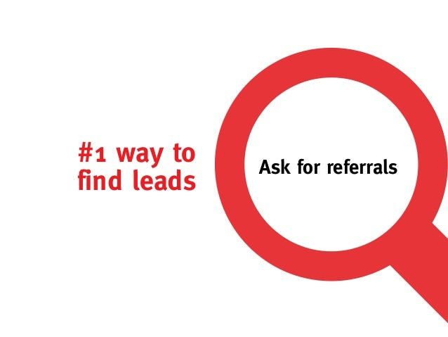 #1 way to    Ask for referralsfind leads