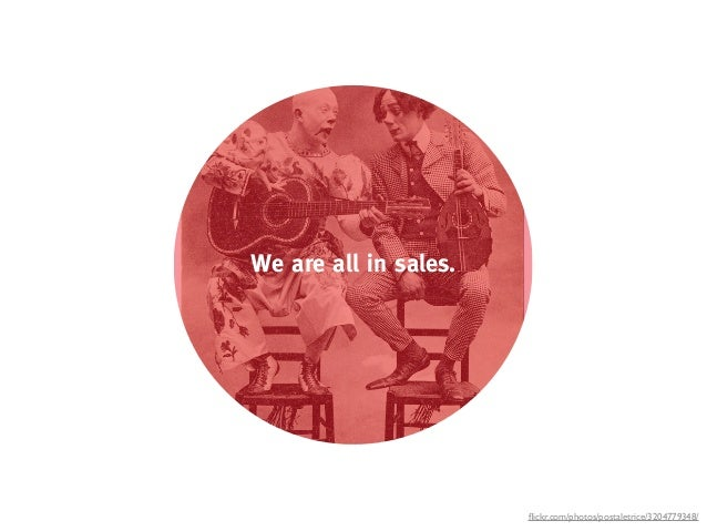 We are all in sales.                       flickr.com/photos/postaletrice/3204779348/
